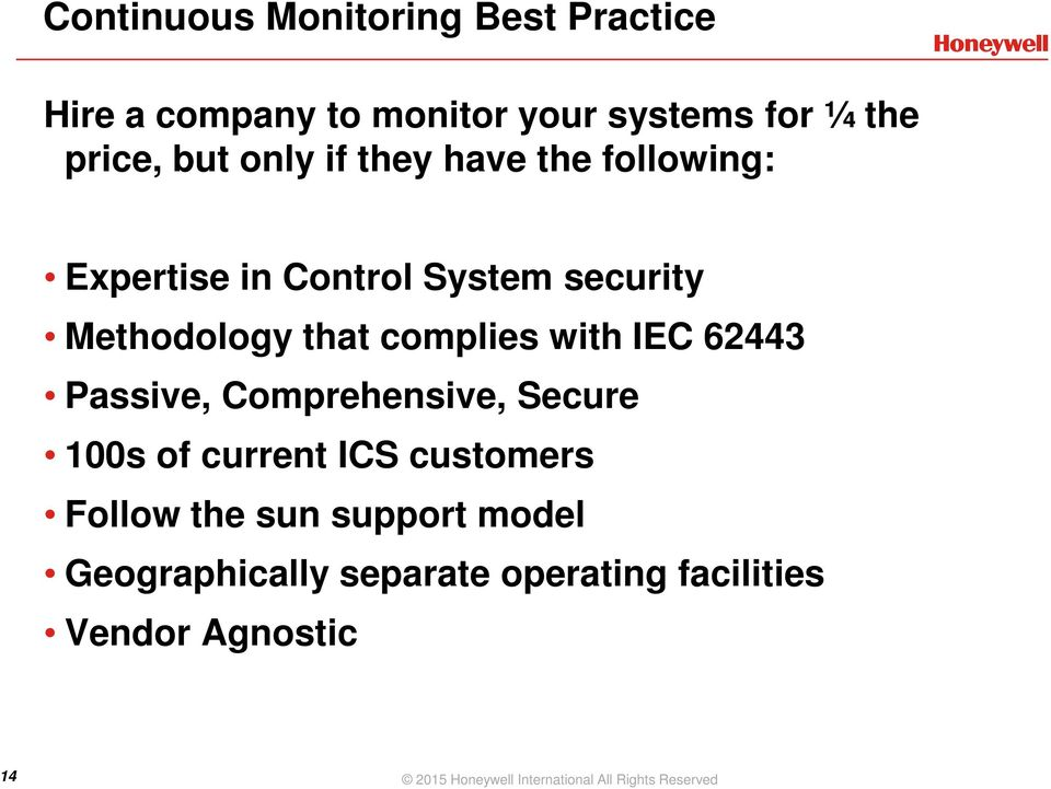 62443 Passive, Comprehensive, Secure 100s of current ICS customers Follow the sun support model