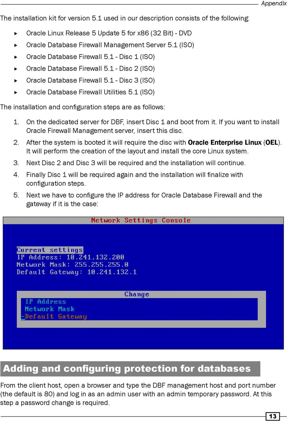 1 (ISO) Oracle Database Firewall 5.1 - Disc 1 (ISO) Oracle Database Firewall 5.1 - Disc 2 (ISO) Oracle Database Firewall 5.1 - Disc 3 (ISO) Oracle Database Firewall Utilities 5.