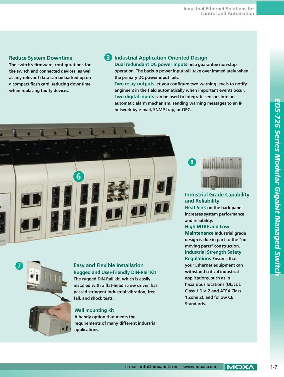 7 6 Easy and Flexible Installation Rugged and User-friendly DIN-Rail Kit The rugged DIN-Rail kit, which is easily installed with a flat-head screw driver, has passed stringent industrial vibration,