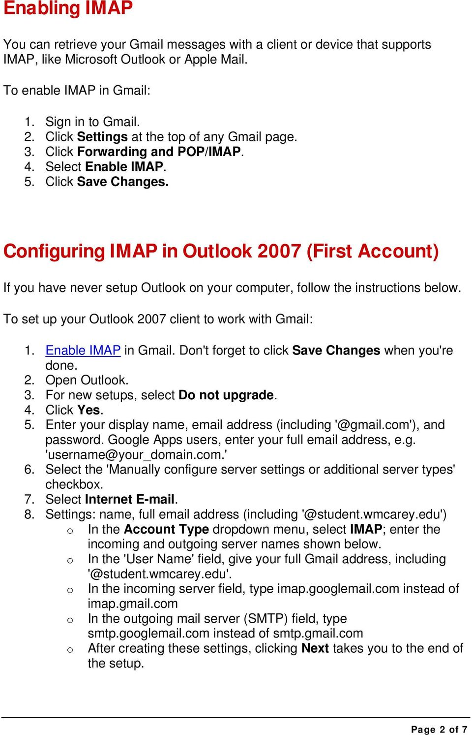 Configuring IMAP in Outlook 2007 (First Account) If you have never setup Outlook on your computer, follow the instructions below. To set up your Outlook 2007 client to work with Gmail: 1.