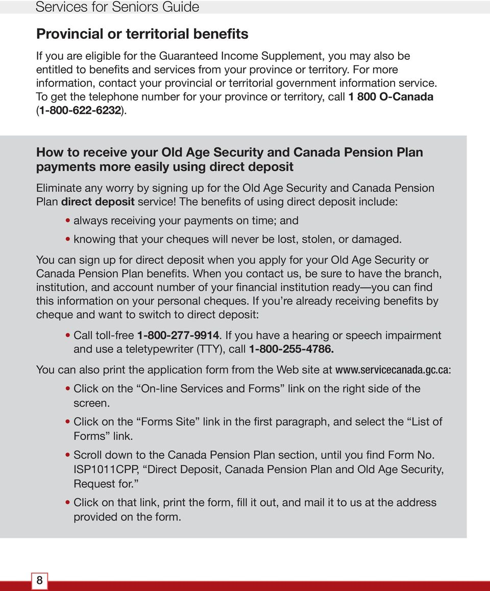 To get the telephone number for your province or territory, call 1 800 O-Canada (1-800-622-6232).