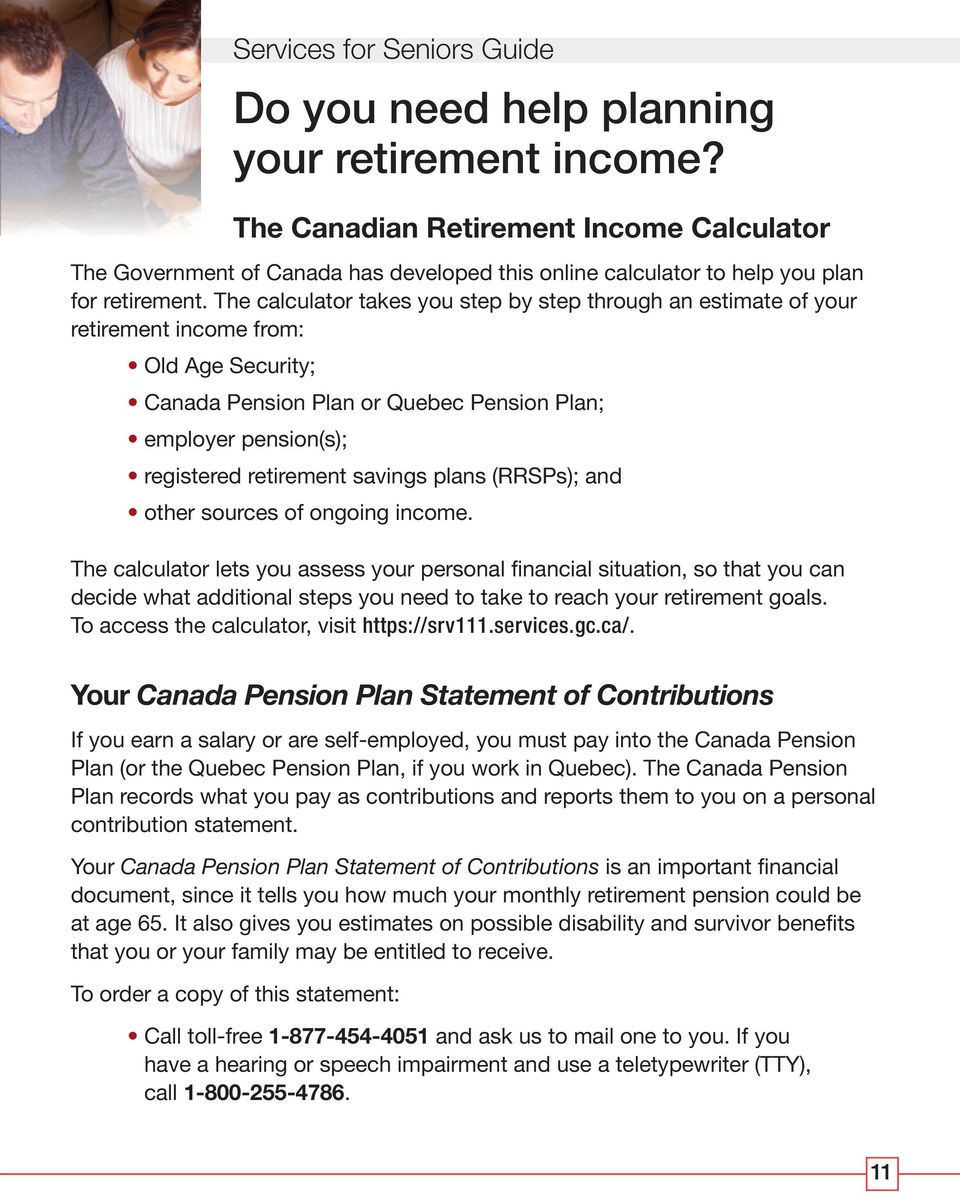 The calculator takes you step by step through an estimate of your retirement income from: Old Age Security; Canada Pension Plan or Quebec Pension Plan; employer pension(s); registered retirement