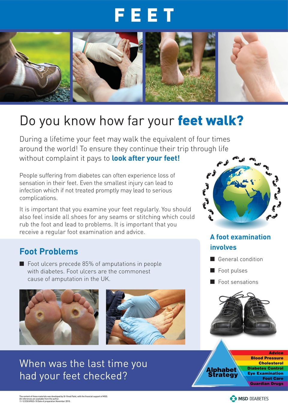 Even the smallest injury can lead to infection which if not treated promptly may lead to serious complications. It is important that you examine your feet regularly.
