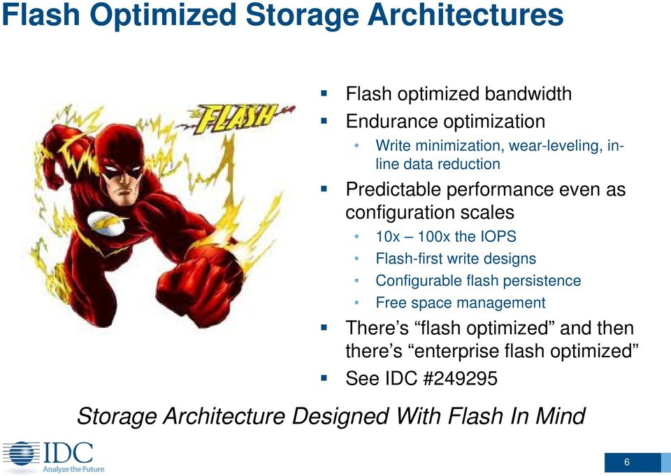 IOPS Flash-first write designs Configurable flash persistence Free space management There s flash