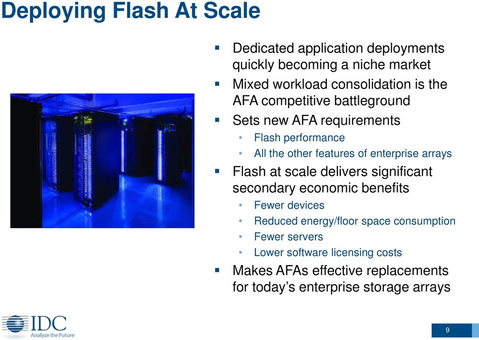 arrays Flash at scale delivers significant secondary economic benefits Fewer devices Reduced energy/floor space
