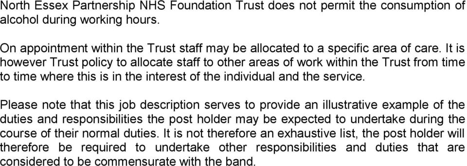 It is however Trust policy to allocate staff to other areas of work within the Trust from time to time where this is in the interest of the individual and the service.