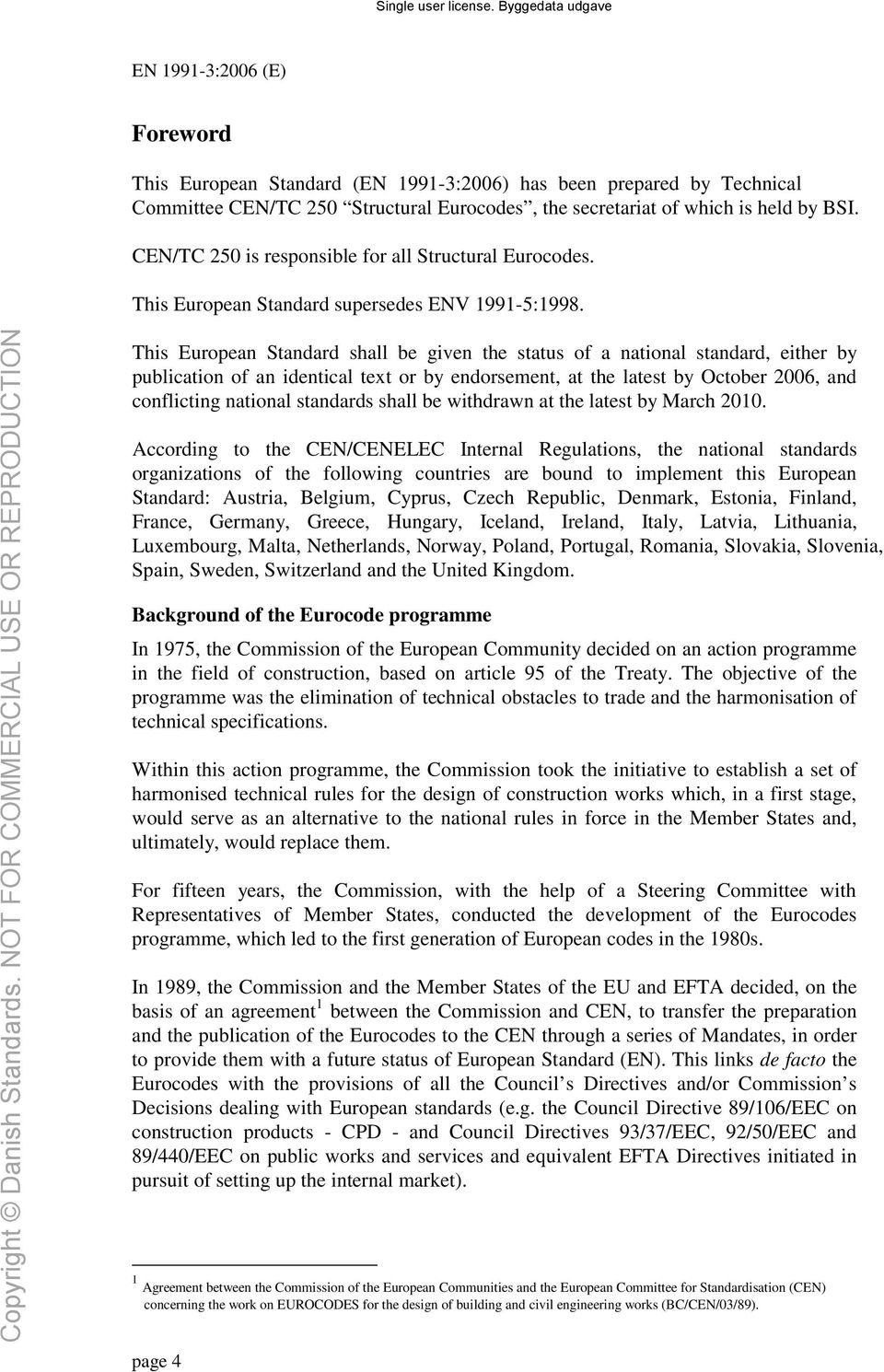 This European Standard shall be given the status of a national standard, either by publication of an identical text or by endorsement, at the latest by October 2006, and conflicting national