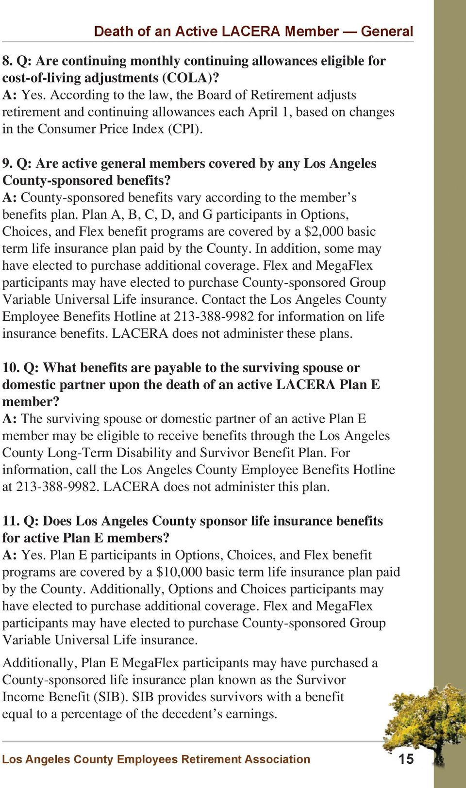 Q: Are active general members covered by any Los Angeles County-sponsored benefits? A: County-sponsored benefits vary according to the member s benefits plan.