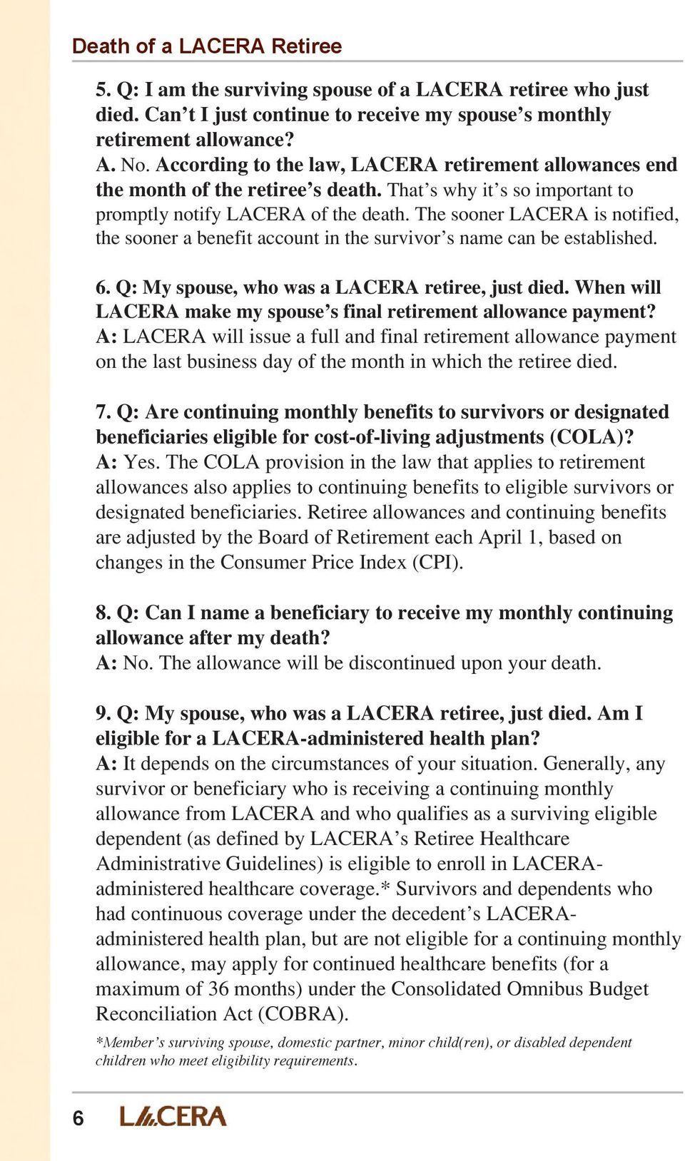 The sooner LACERA is notified, the sooner a benefit account in the survivor s name can be established. 6. Q: My spouse, who was a LACERA retiree, just died.