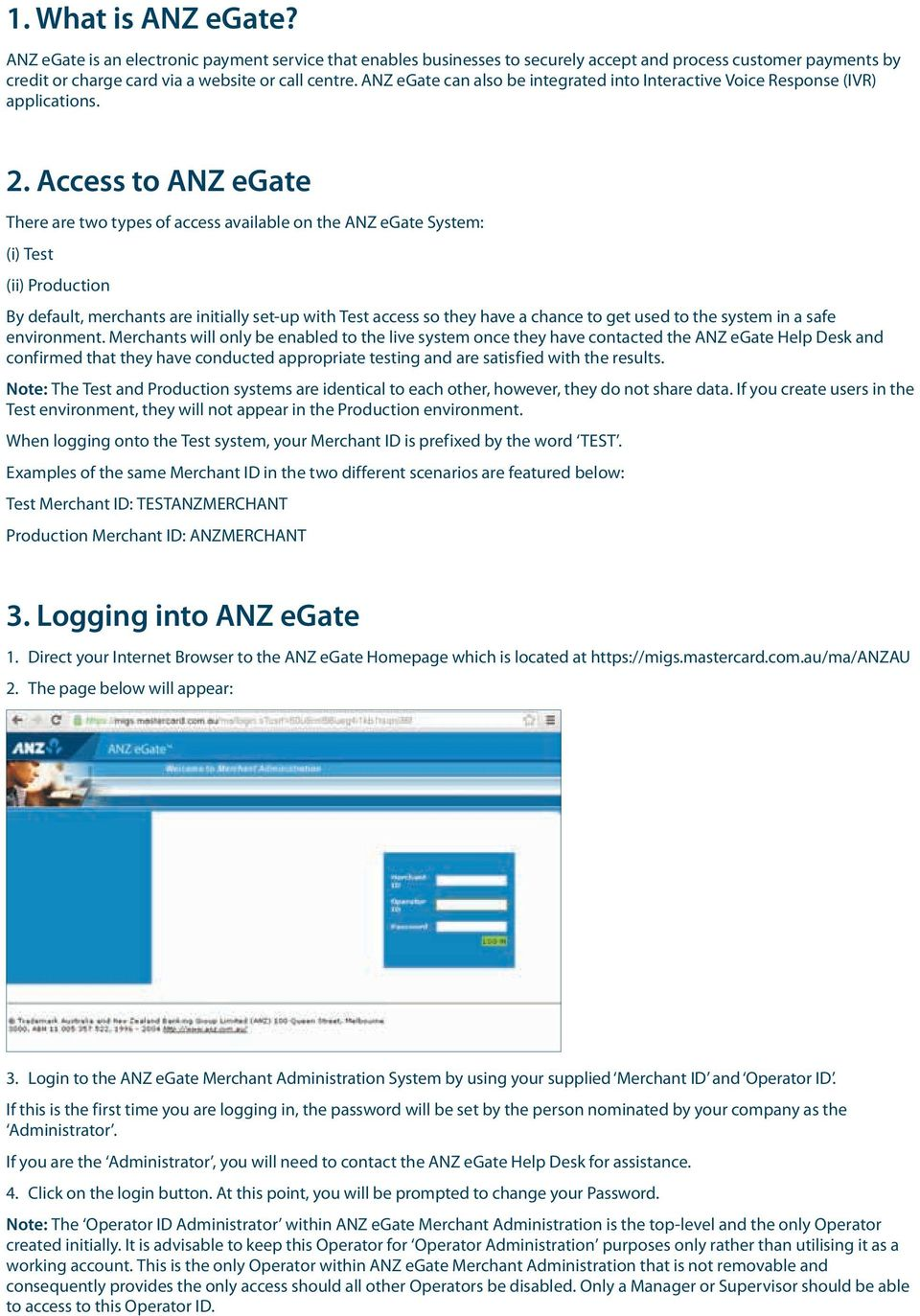 Access to ANZ egate There are two types of access available on the ANZ egate System: (i) Test (ii) Production By default, merchants are initially set-up with Test access so they have a chance to get