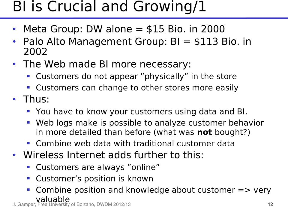 customers using data and BI. Web logs make is possible to analyze customer behavior in more detailed than before (what was not bought?