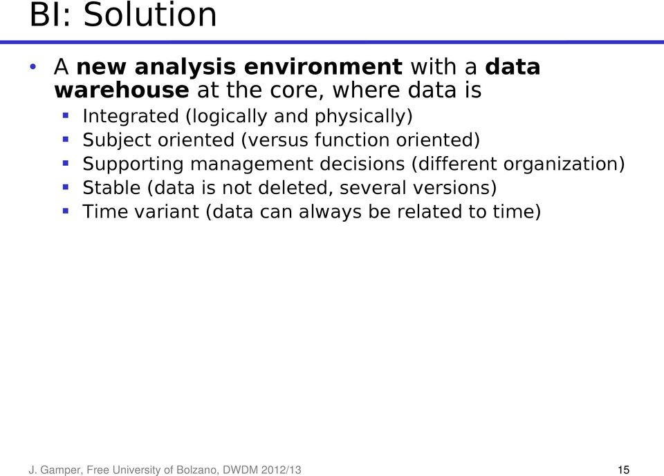 management decisions (different organization) Stable (data is not deleted, several versions)