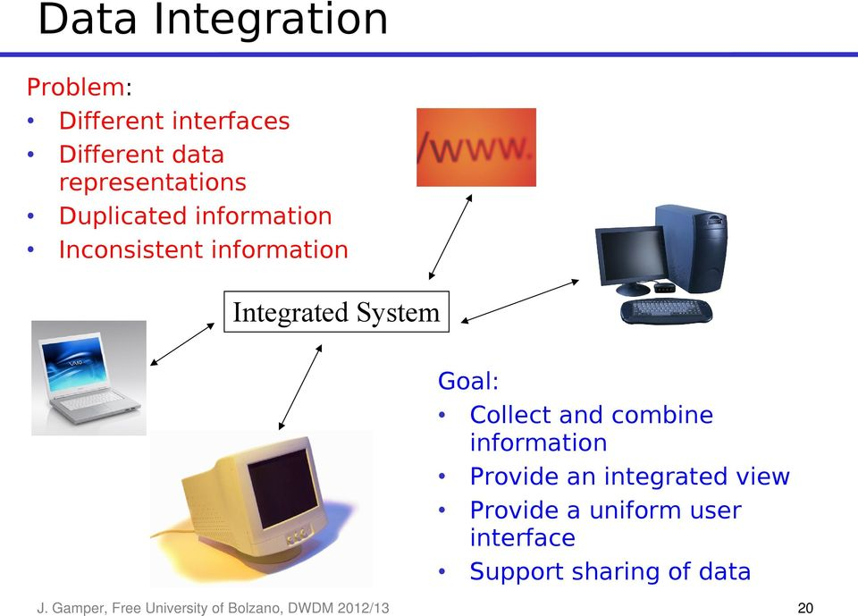 and combine information Provide an integrated view Provide a uniform user