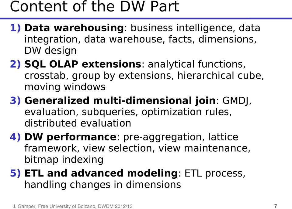 evaluation, subqueries, optimization rules, distributed evaluation 4) DW performance: pre-aggregation, lattice framework, view selection, view