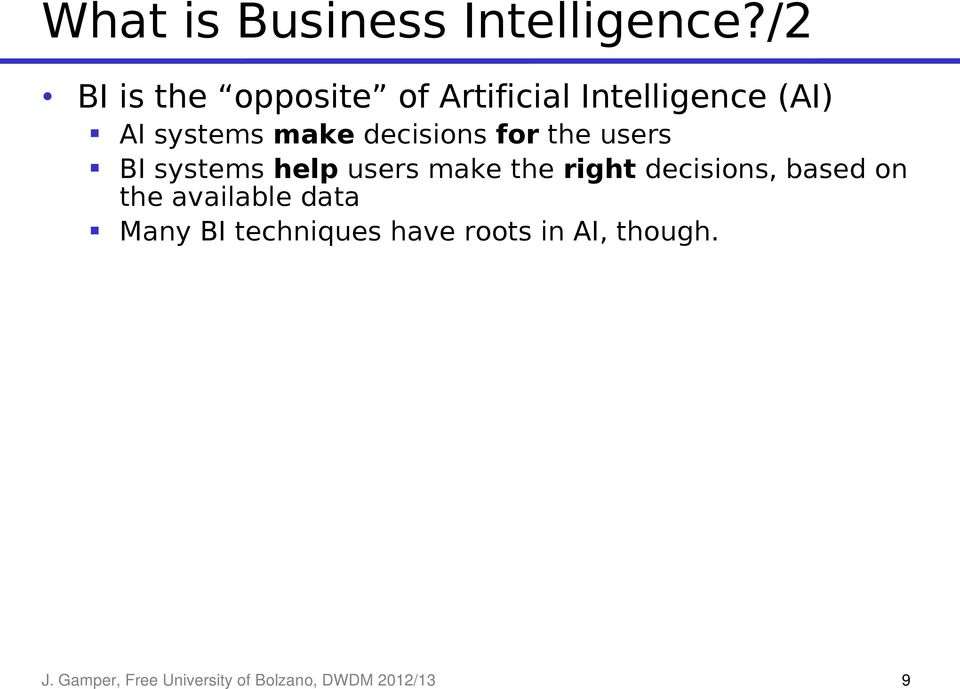 decisions for the users BI systems help users make the right decisions,