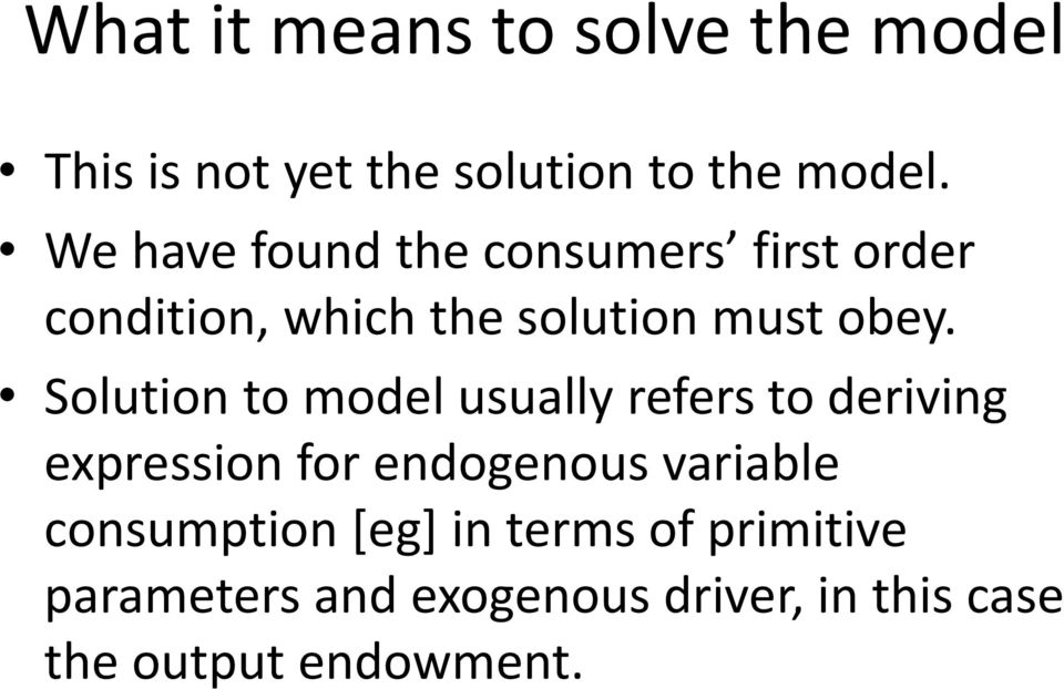 Solution to model usually refers to deriving expression for endogenous variable