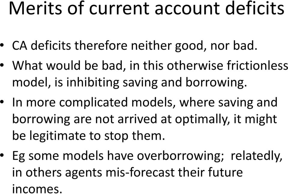In more complicated models, where saving and borrowing are not arrived at optimally, it might be