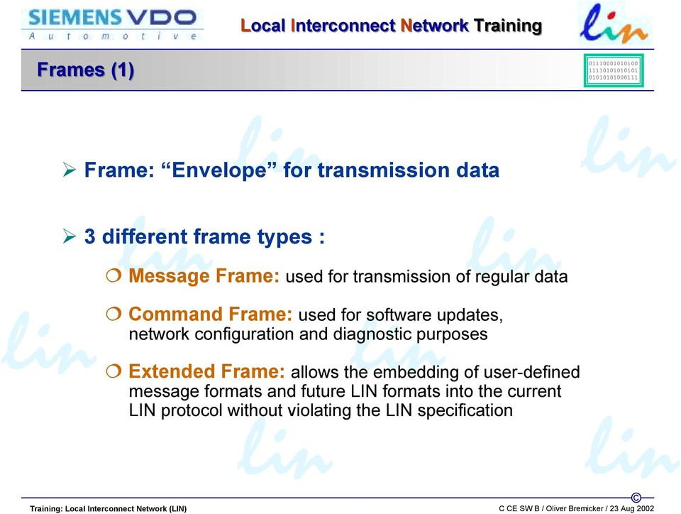 updates, network configuration and diagnostic purposes Extended Frame: allows the embedding of