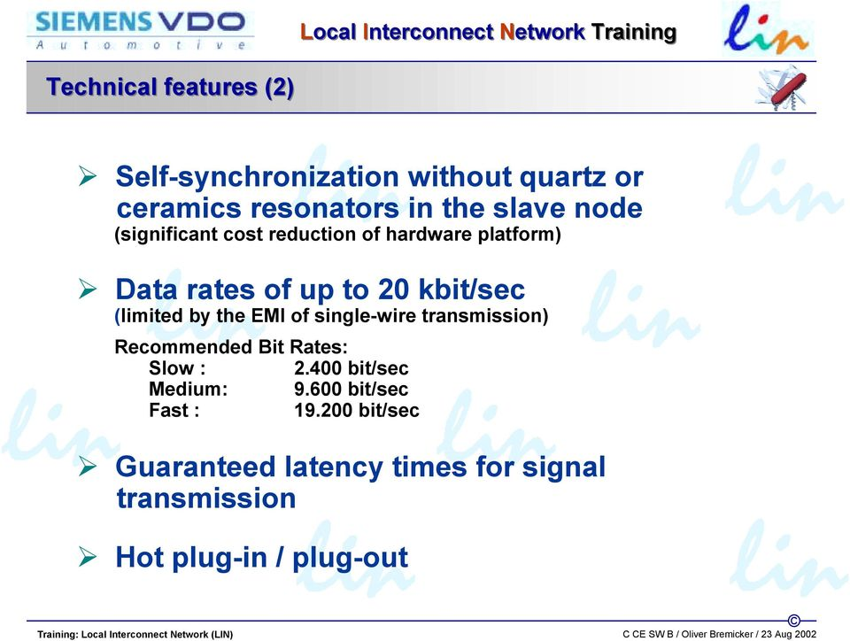 by the EMI of single-wire transmission) Recommended Bit Rates: Slow : 2.400 bit/sec Medium: 9.