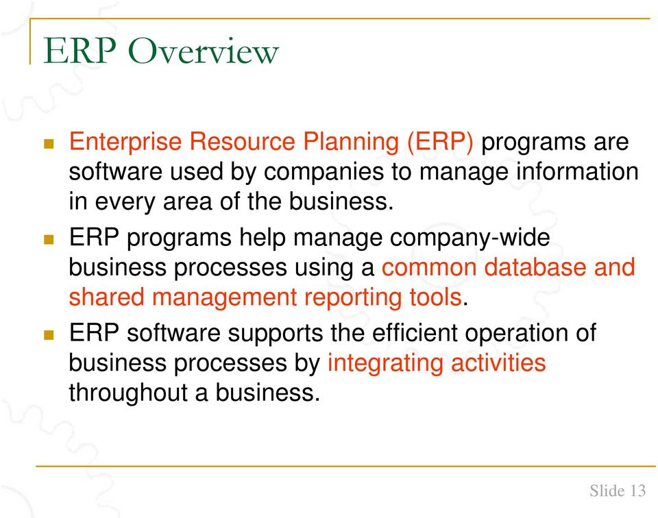 ERP programs help manage company-wide business processes using a common database and shared
