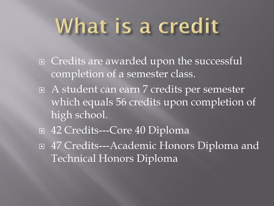 A student can earn 7 credits per semester which equals 56 credits