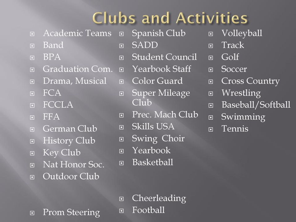 Outdoor Club Prom Steering Spanish Club SADD Student Council Yearbook Staff Color Guard Super
