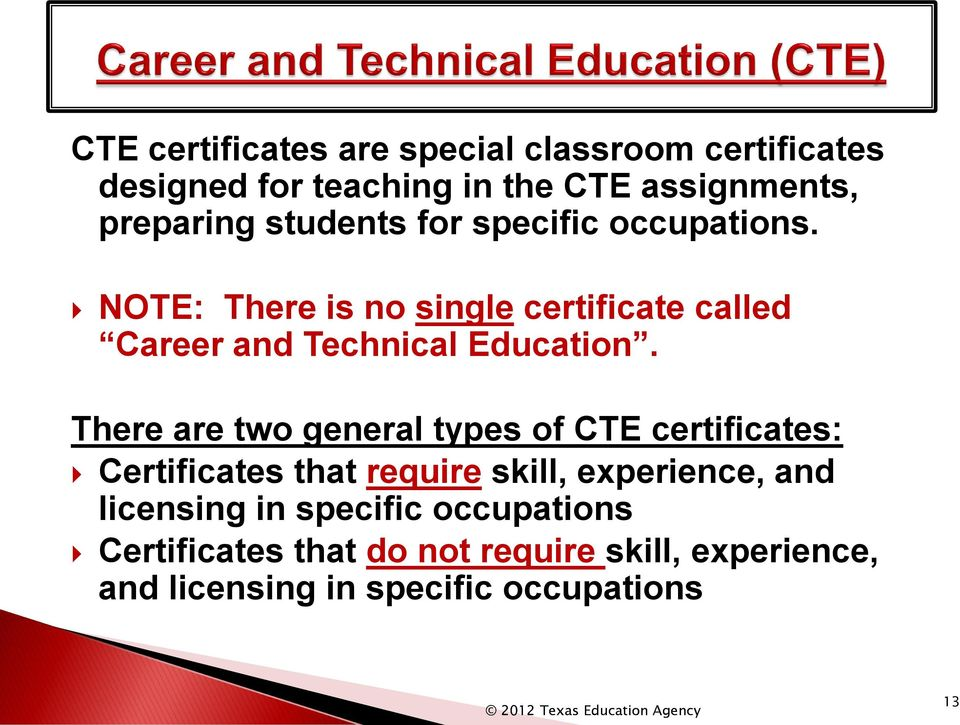 There are two general types of CTE certificates: Certificates that require skill, experience, and licensing in