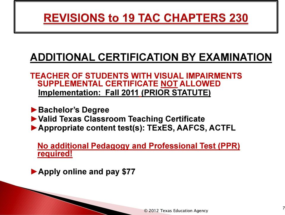 Degree Valid Texas Classroom Teaching Certificate Appropriate content test(s): TExES,