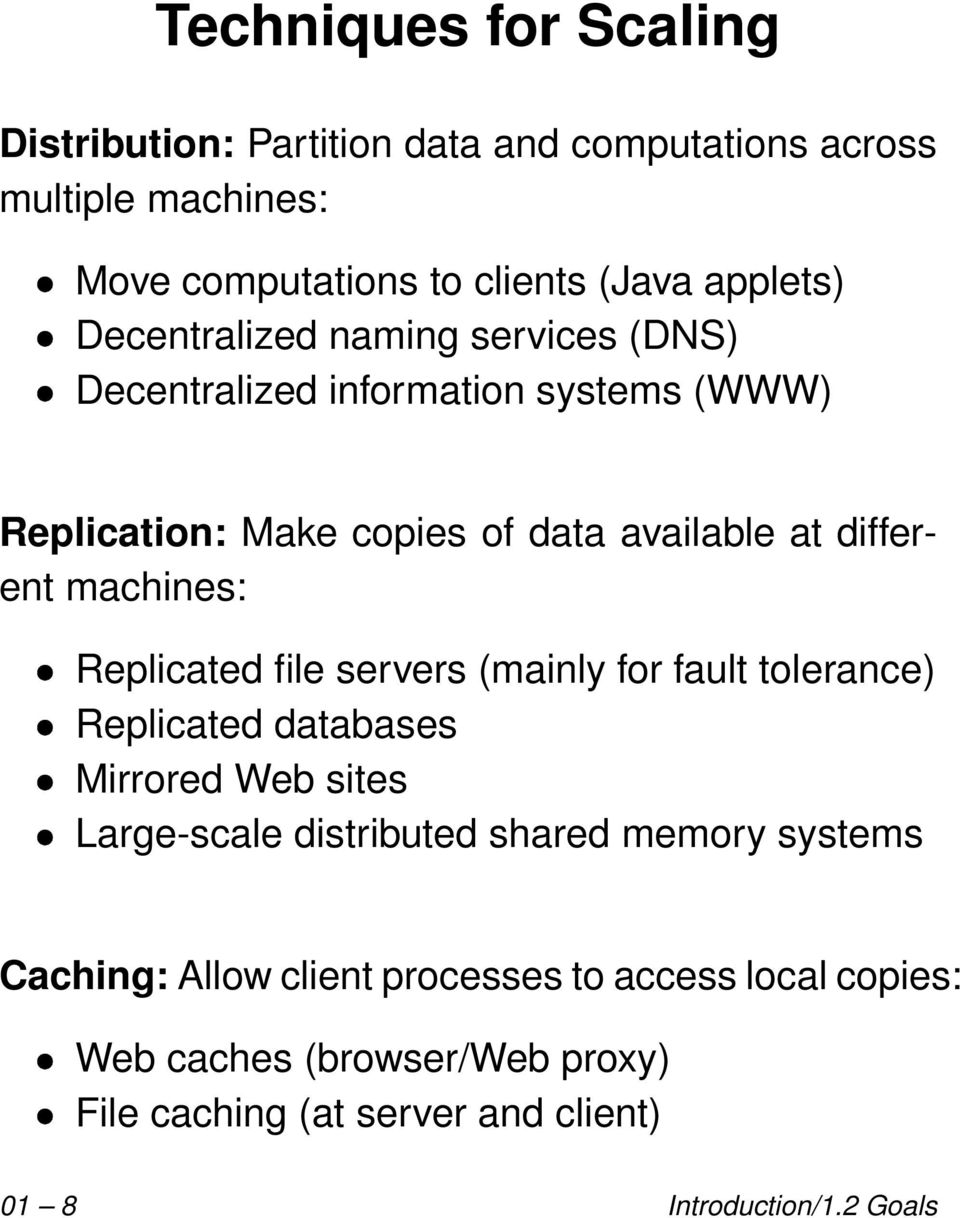Replicated file servers (mainly for fault tolerance) Replicated databases Mirrored Web sites Large-scale distributed shared memory systems