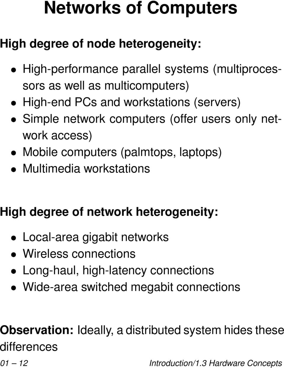 Multimedia workstations High degree of network heterogeneity: Local-area gigabit networks Wireless connections Long-haul, high-latency