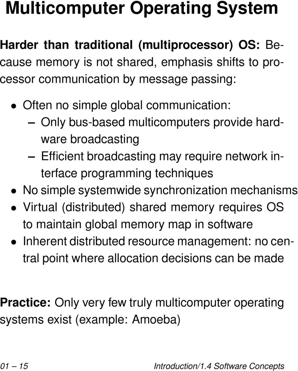 simple systemwide synchronization mechanisms Virtual (distributed) shared memory requires OS to maintain global memory map in software Inherent distributed resource management: