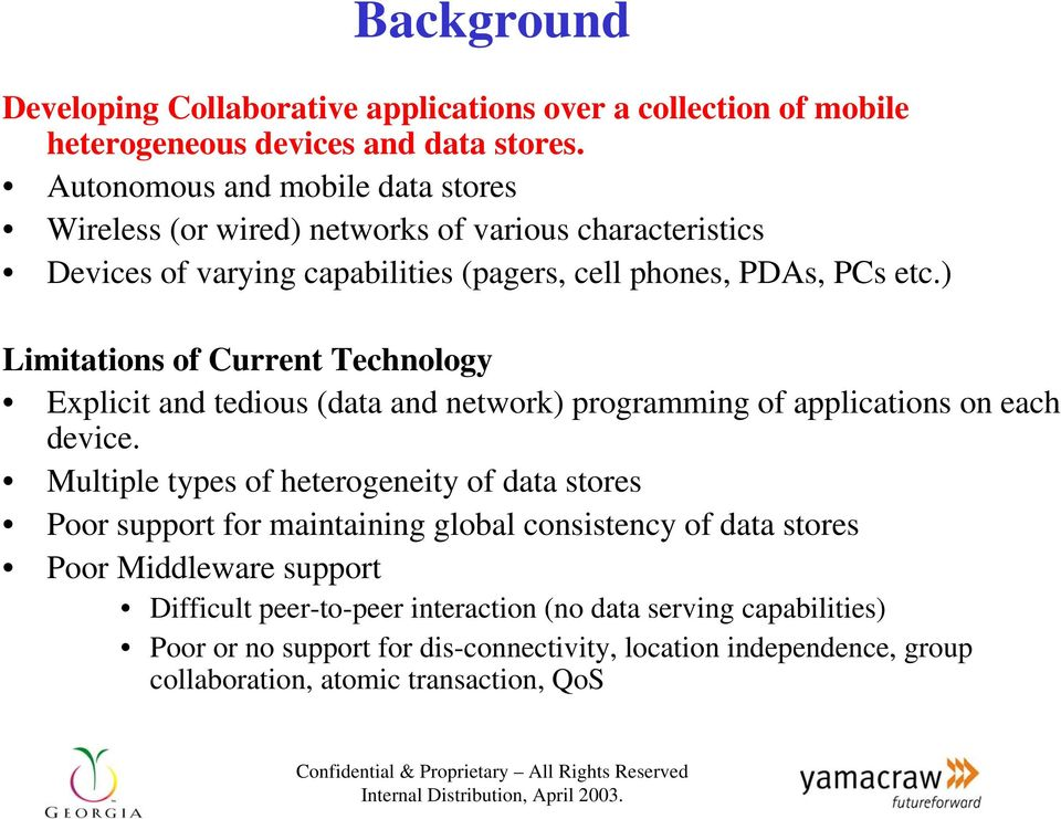 ) Limitations of Current Technology Explicit and tedious (data and network) programming of applications on each device.
