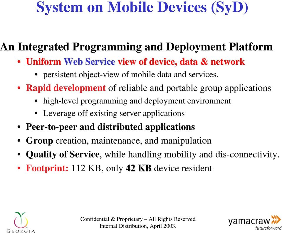 Rapid development of reliable and portable group applications high-level programming and deployment environment Leverage off existing server applications