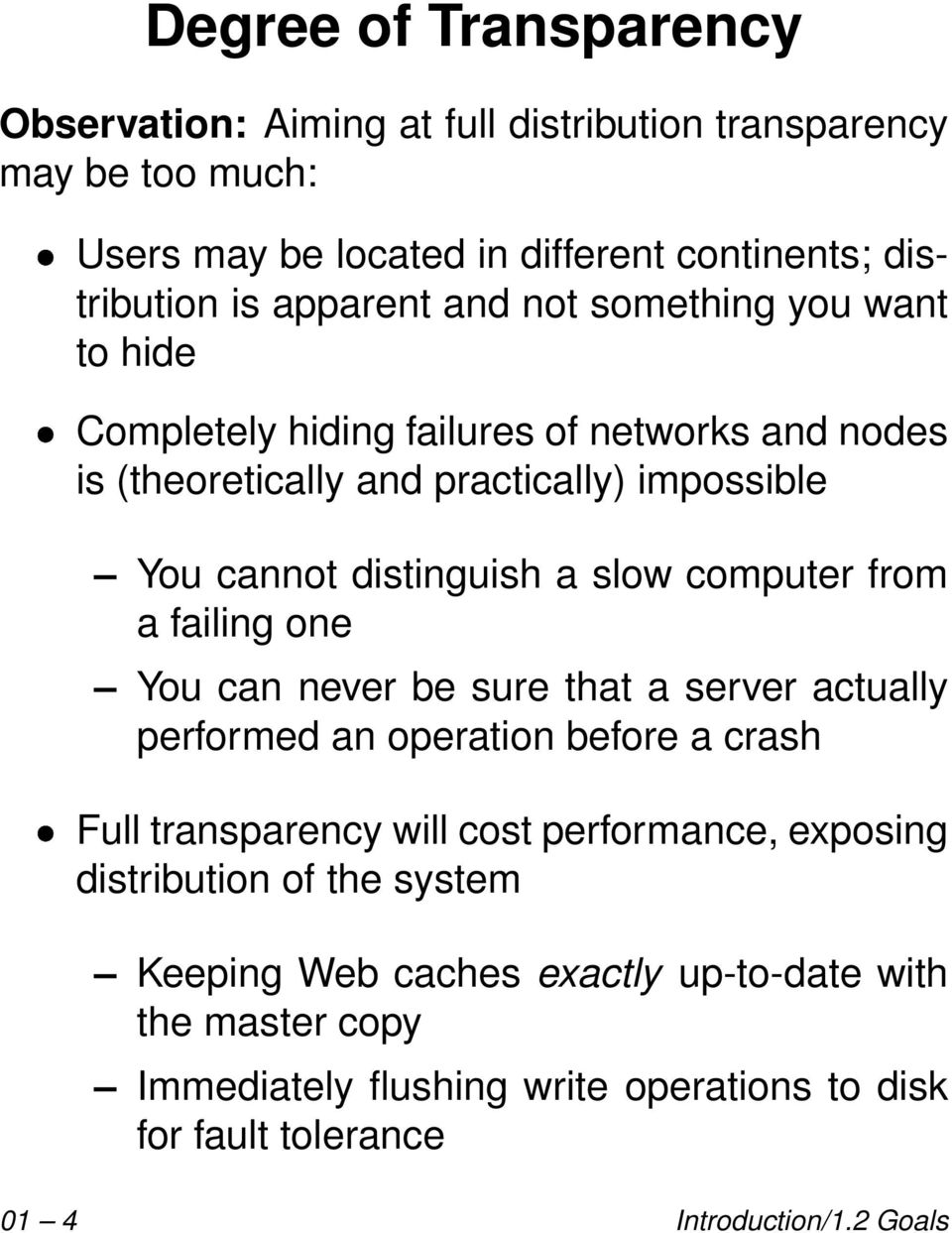 computer from a failing one You can never be sure that a server actually performed an operation before a crash Full transparency will cost performance, exposing