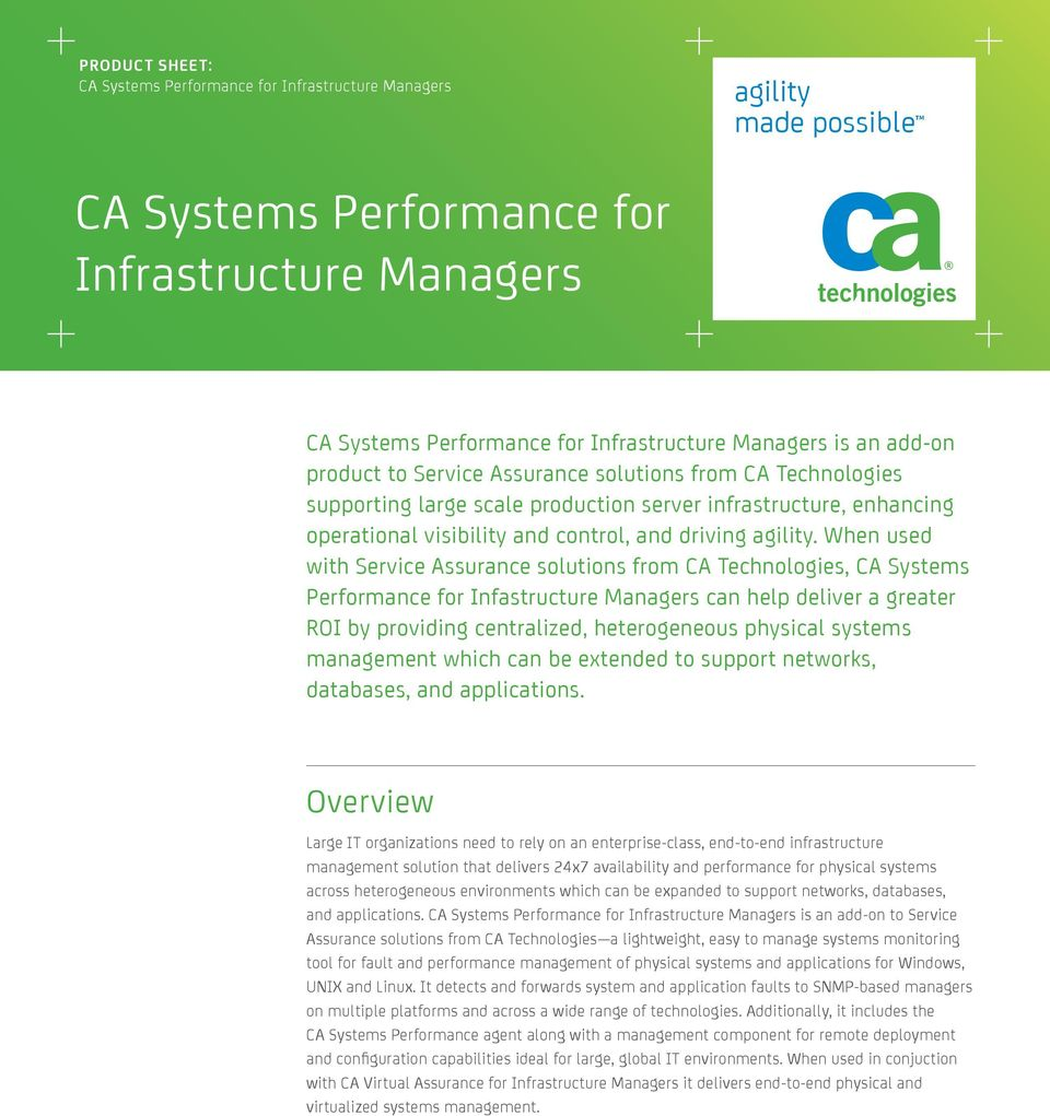 When used with Service Assurance solutions from CA Technologies, CA Systems Performance for Infastructure Managers can help deliver a greater ROI by providing centralized, heterogeneous physical