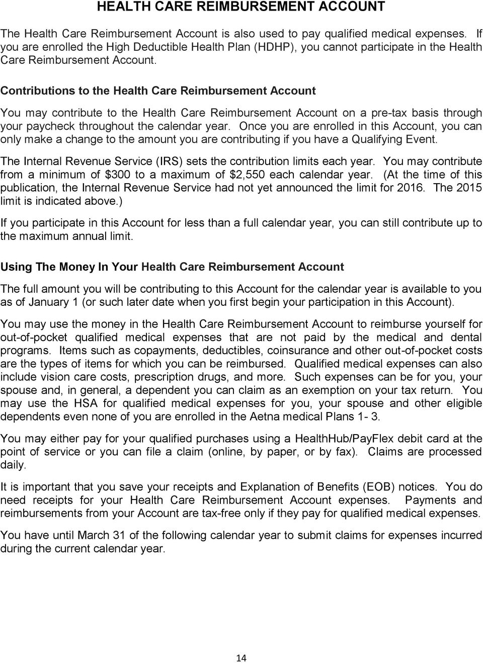 Contributions to the Health Care Reimbursement Account You may contribute to the Health Care Reimbursement Account on a pre-tax basis through your paycheck throughout the calendar year.