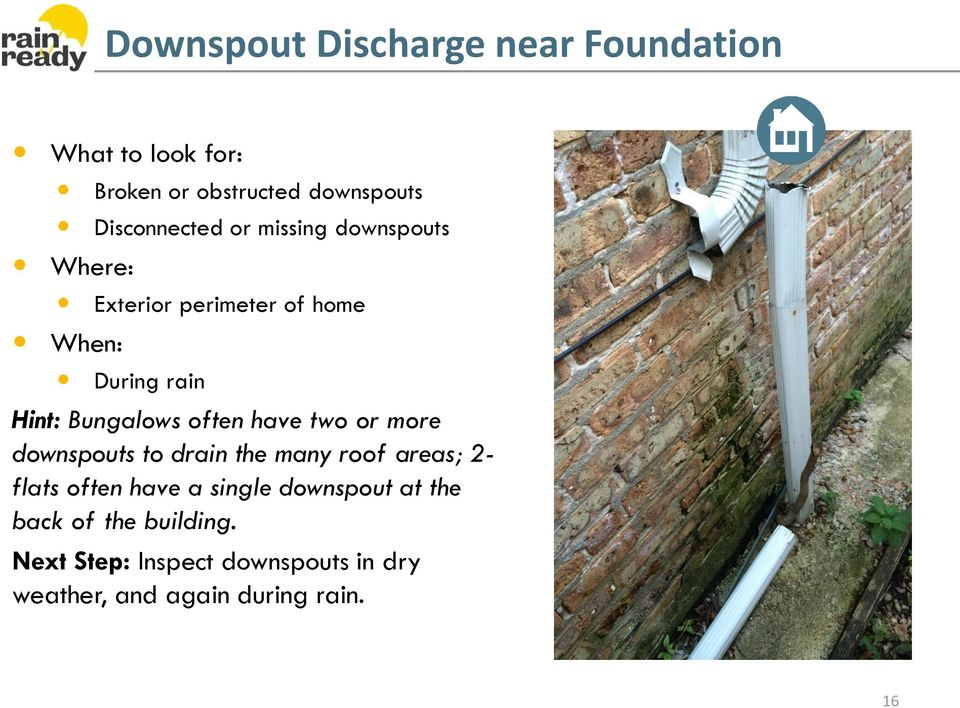 Bungalows often have two or more downspouts to drain the many roof areas; 2- flats often have a