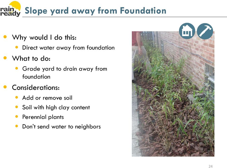 away from foundation Considerations: Add or remove soil Soil