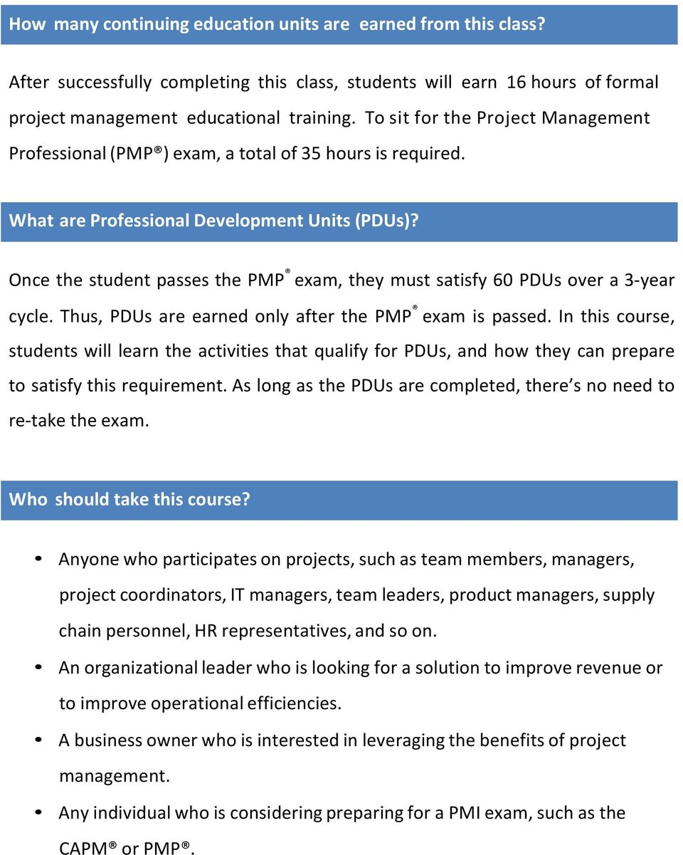 Once the student passes the PMP exam, they must satisfy 60 PDUs over a 3-year cycle. Thus, PDUs are earned only after the PMP exam is passed.