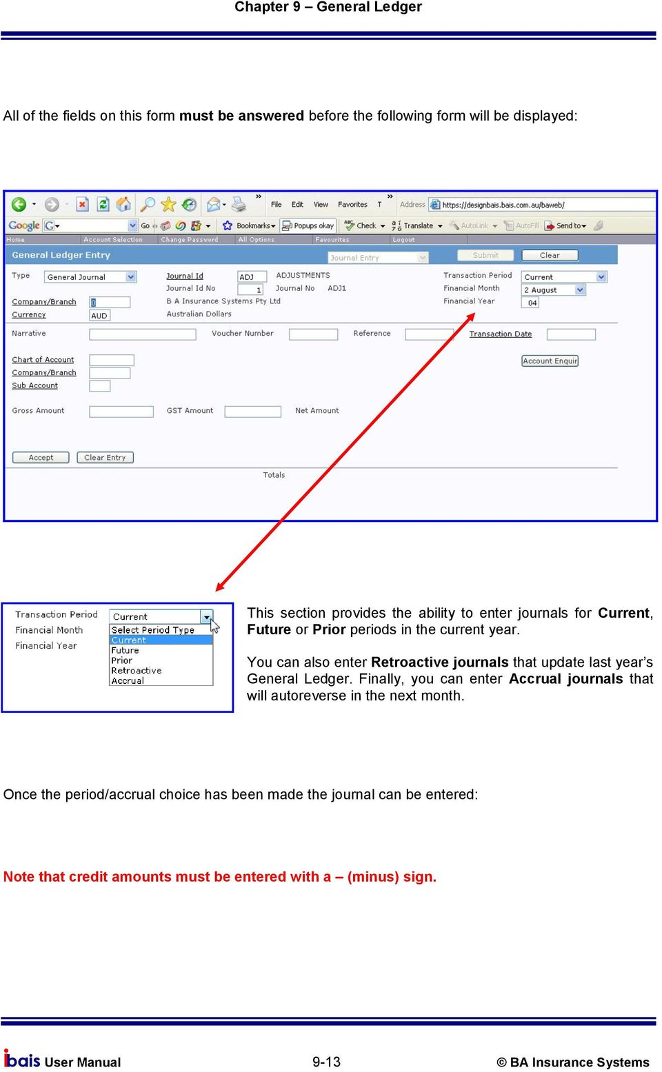 You can also enter Retroactive journals that update last year s General Ledger.