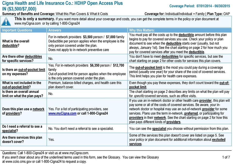 Plan Type: OAP This is only a summary. If you want more detail about your coverage and costs, you can get the complete terms in the policy or plan document at www.mycigna.