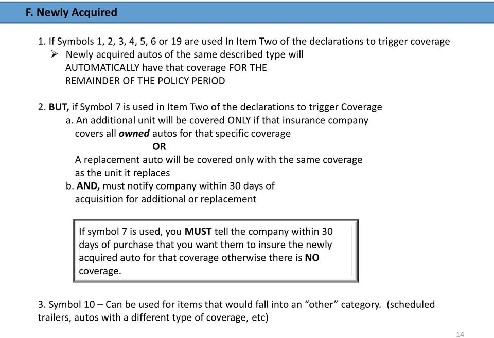 OF THE POLICY PERIOD 2. BUT, if Symbol 7 is used in Item Two of the declarations to trigger Coverage a.