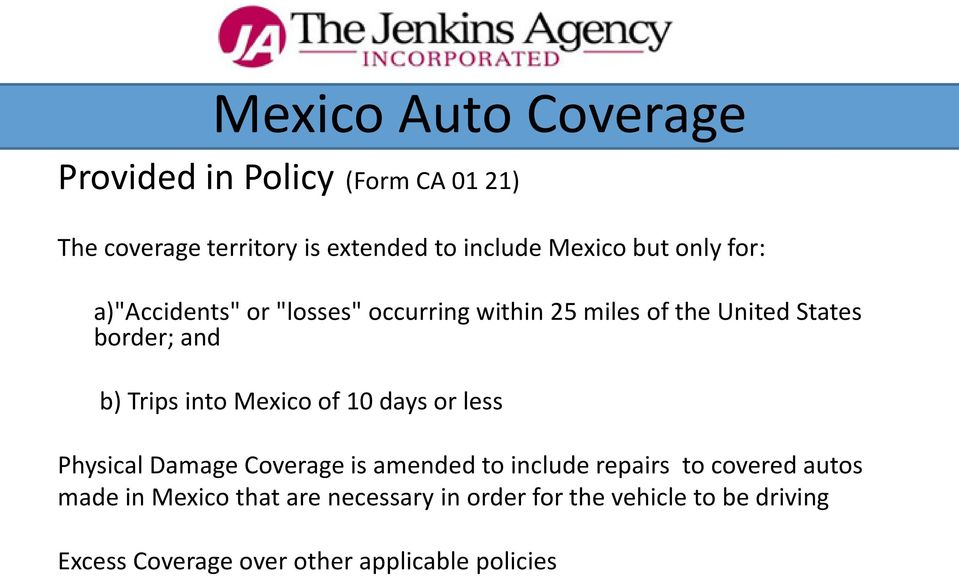 into Mexico of 10 days or less Physical Damage Coverage is amended to include repairs to covered autos made
