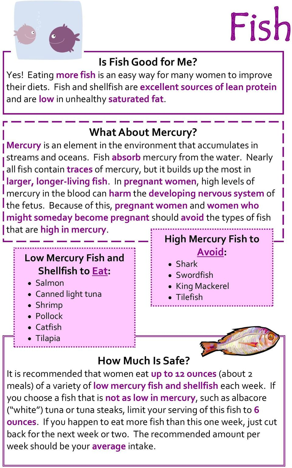 Nearly all fish contain traces of mercury, but it builds up the most in larger, longer-living fish.