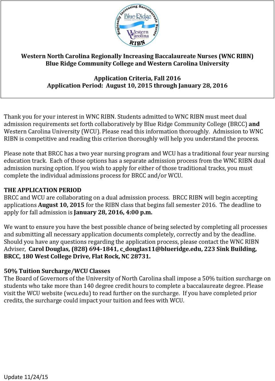 Students admitted to WNC RIBN must meet dual admission requirements set forth collaboratively by Blue Ridge Community College (BRCC) and Western Carolina University (WCU).