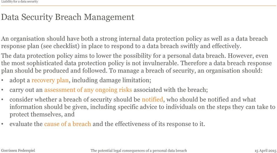 However, even the most sophisticated data protection policy is not invulnerable. Therefore a data breach response plan should be produced and followed.
