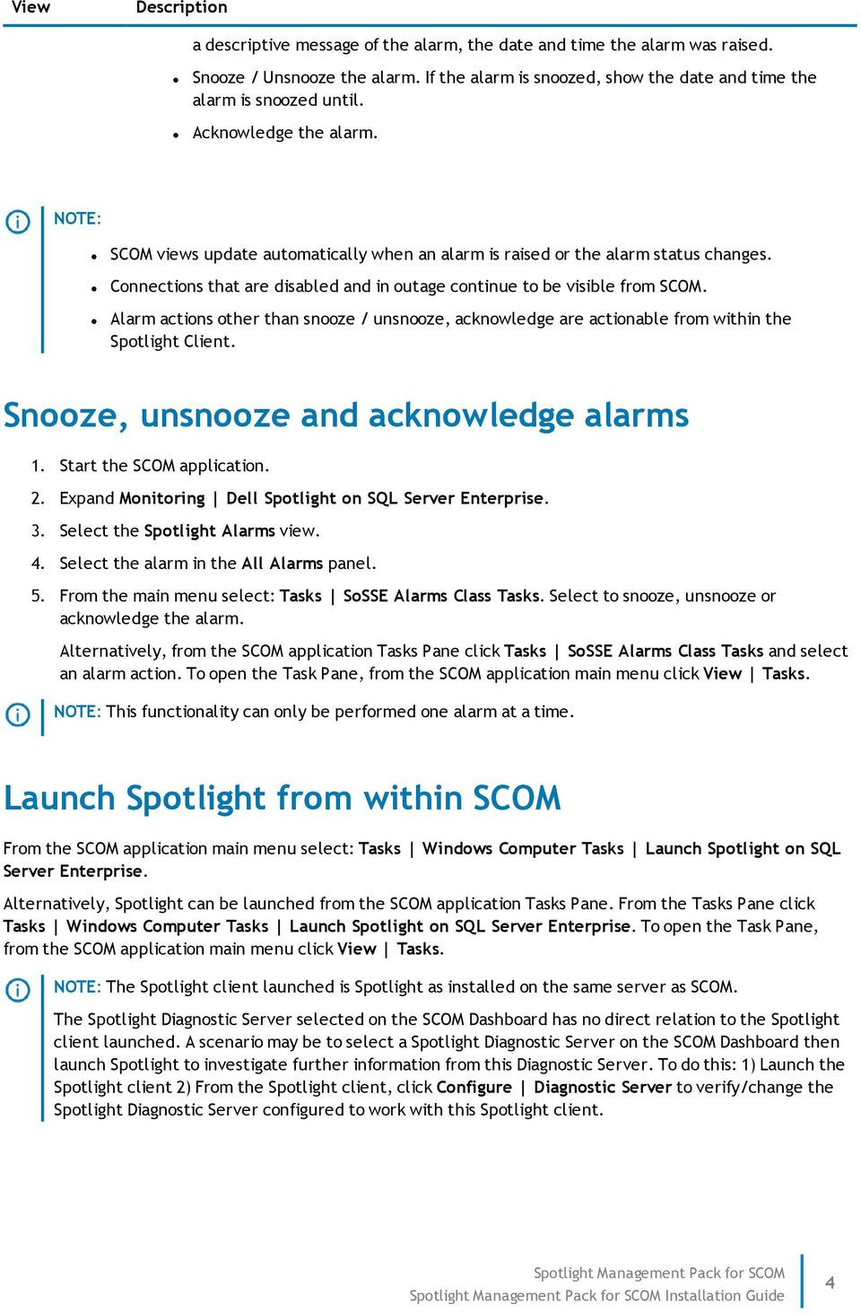 Alarm actions other than snooze / unsnooze, acknowledge are actionable from within the Spotlight Client. Snooze, unsnooze and acknowledge alarms 1. Start the SCOM application. 2.