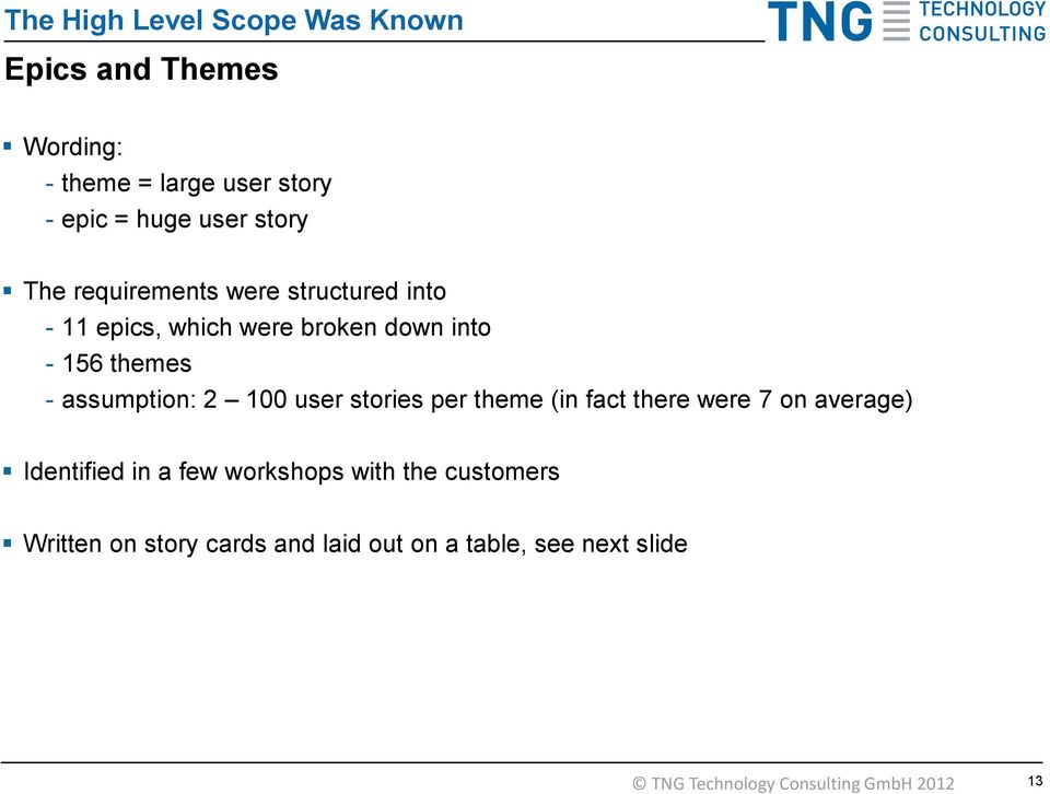 assumption: 2 100 user stories per theme (in fact there were 7 on average) Identified in a few workshops