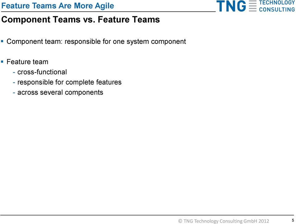 component Feature team - cross-functional - responsible for