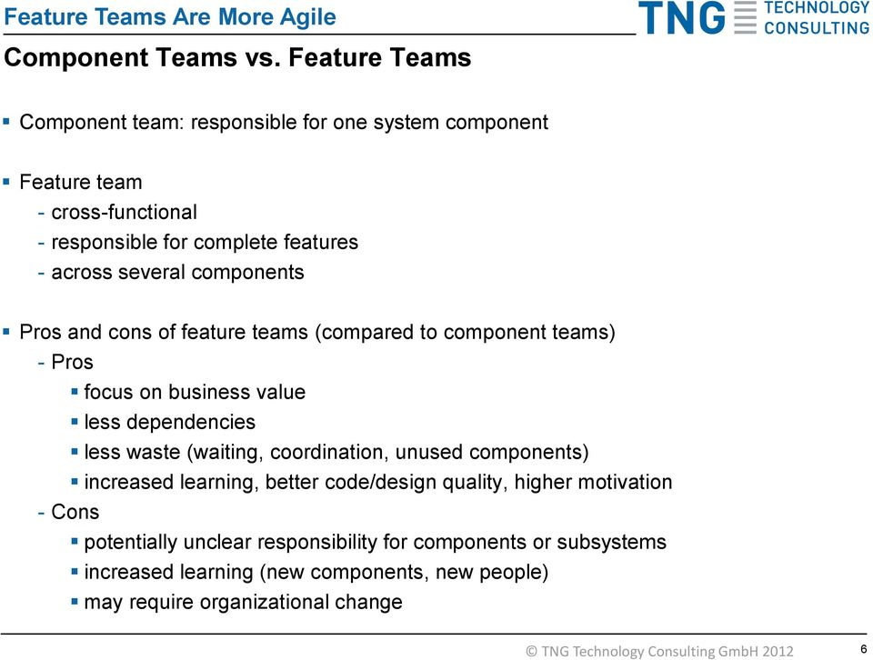 components Pros and cons of feature teams (compared to component teams) - Pros focus on business value less dependencies less waste (waiting, coordination,